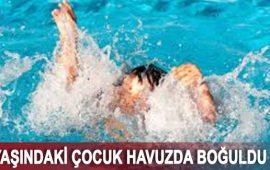 6 yaşındaki çocuk havuzda boğuldu